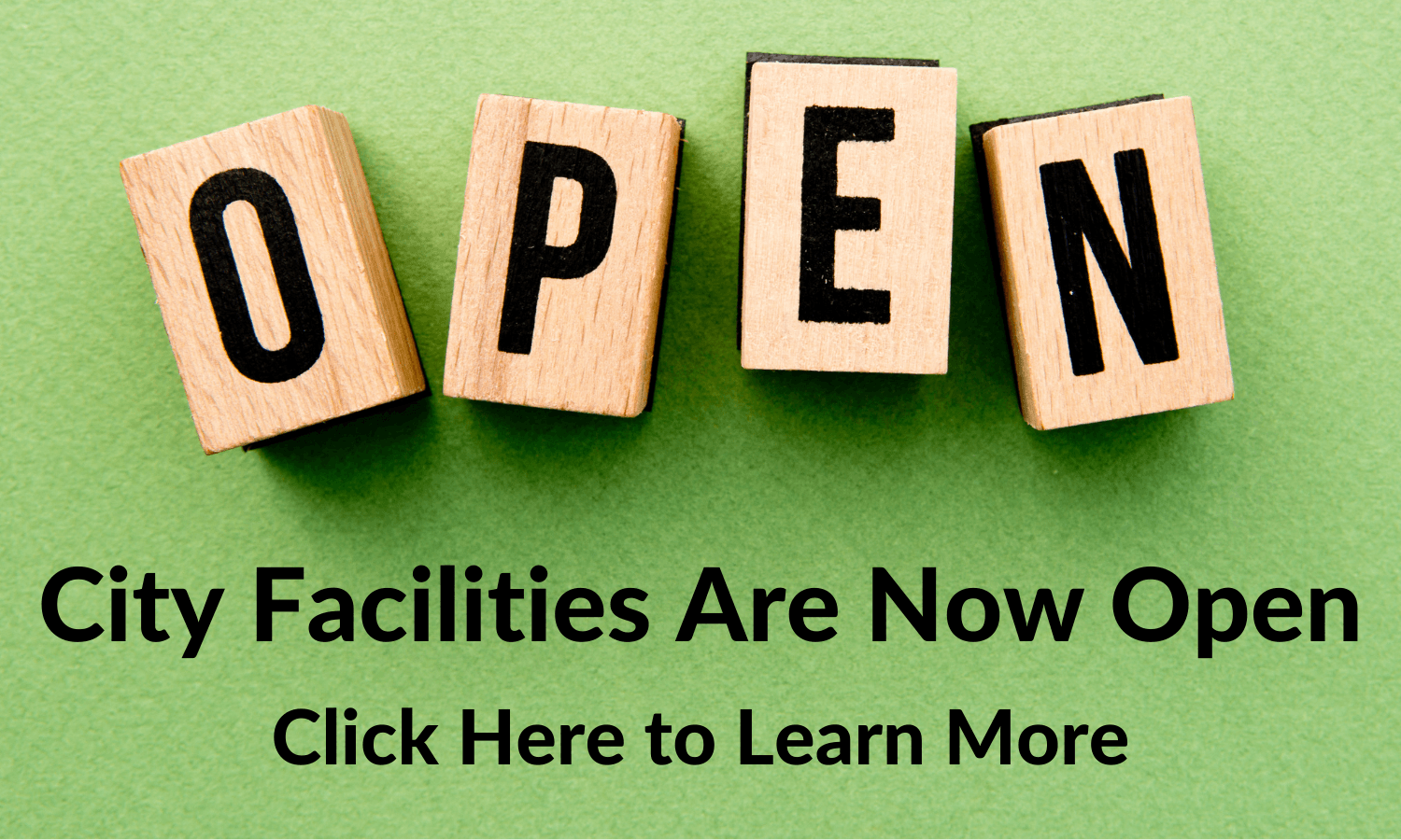 "Scrabble tiles that spell ""Open"" and a caption that says Facilities are Open! Click here to le"